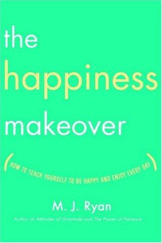 The Happiness Makeover: Cómo enseñar a ser feliz y disfrutar cada día