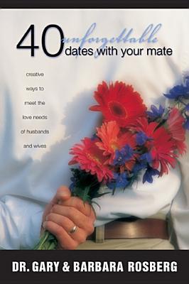 40 Fechas inolvidables con su compañero: Maneras creativas de satisfacer las necesidades del amor de los esposos y de las esposas