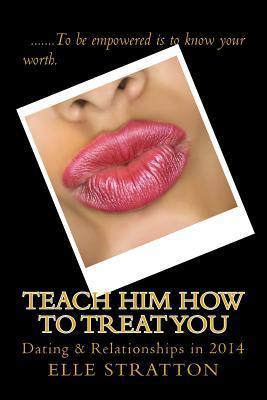 Enseñele cómo tratarlo: Citas y relaciones en 2014