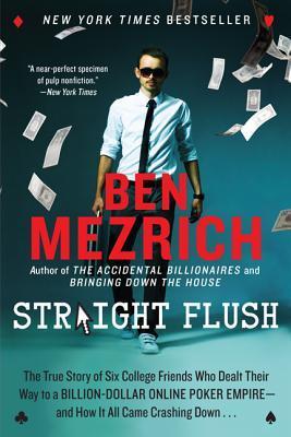 Straight Flush: La verdadera historia de seis amigos de la universidad que se dirigen a un imperio de billones de dólares de póquer en línea - y cómo todo se estrelló. . .