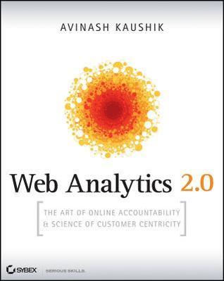 Web Analytics 2.0: El arte de la responsabilidad en línea y la ciencia de Centricity del cliente [con CDROM]