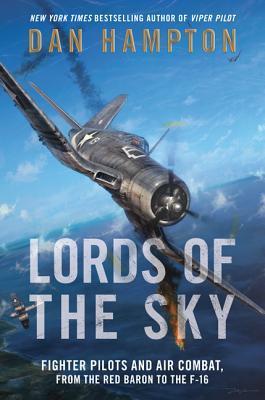 Señores del Cielo: Pilotos de Combate y Combate Aéreo, desde el Barón Rojo hasta el F-16