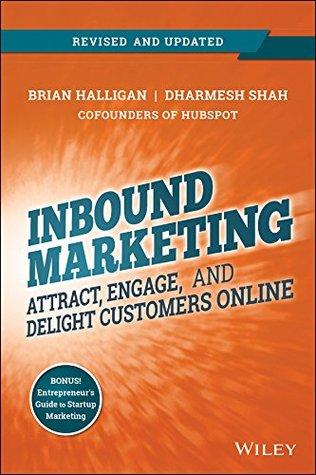 Marketing de entrada, revisado y actualizado: atraer, involucrar y deleitar a los clientes en línea