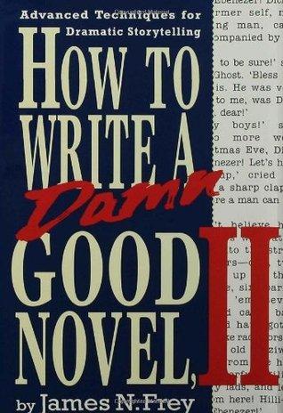 Cómo escribir una maldita novela buena, II: Técnicas avanzadas para narración dramática