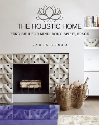 El hogar holístico: Feng Shui para la mente, cuerpo, espíritu, espacio