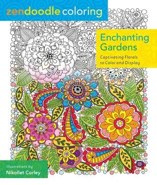 Zendoodle Coloring: Enchanting Gardens: Cativante Florales para Colorear y Exhibir