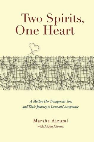 Dos espíritus, un corazón: una madre, su hijo transgénero y su viaje al amor ya la aceptación