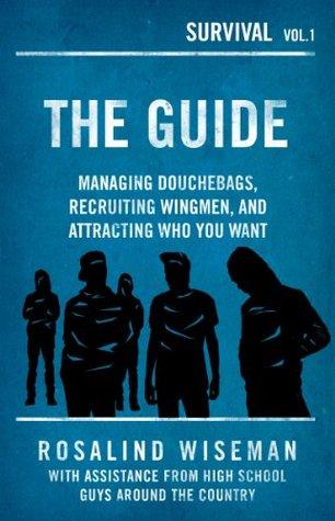 La Guía: Gestión de Douchebags, Reclutamiento Wingmen, y atraer a quien quieres (Supervivencia)