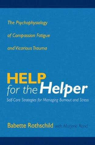 Ayuda para el Ayudante: La Psicofisiología de la Compasión de la Fatiga y el Trauma Vicario