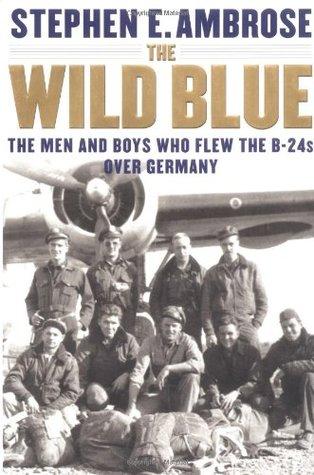 El azul salvaje: Los hombres y los muchachos que volaron los B-24 sobre Alemania 1944-45