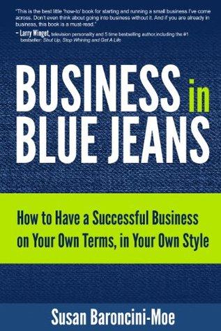 Negocios en Blue Jeans: Cómo tener un negocio exitoso en sus propios términos, en su propio estilo