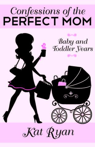 Confesiones de la madre perfecta: Bebé y los años del niño pequeño