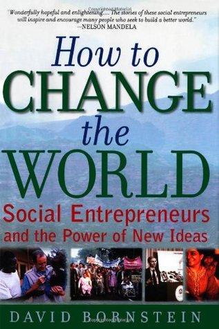 Cómo cambiar el mundo: los empresarios sociales y el poder de las nuevas ideas