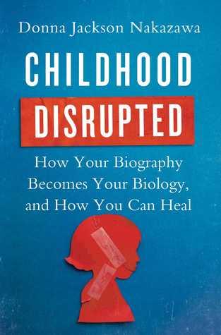 Infancia desbaratada: cómo su biografía se convierte en su biología y cómo puede sanar