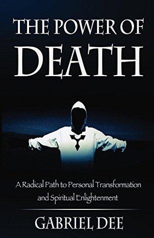 El poder de la muerte: un camino radical hacia la transformación personal y la iluminación espiritual