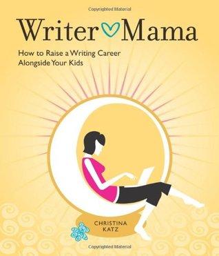 Writer Mama: Cómo crear una carrera de escritura junto a sus hijos