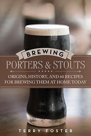 Brewing Porters y Stouts: Orígenes, Historia y 60 recetas para elaborar cerveza en casa hoy