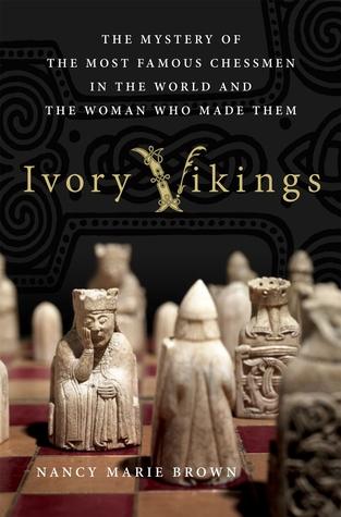 Ivory Vikings: El misterio de los más famosos ajedrecistas del mundo y la mujer que los hizo