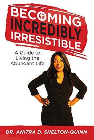 Cómo ser increíblemente irresistible: una guía para vivir la vida abundante