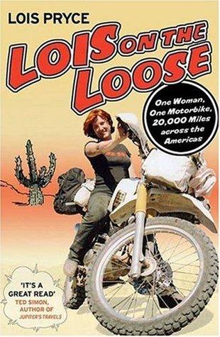 Lois en el suelto: una mujer, una moto, 20.000 millas a través de las Américas