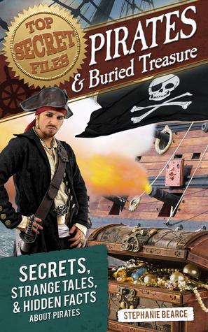 Archivos secretos: Piratas y tesoros enterrados: secretos, cuentos extraños y hechos ocultos sobre piratas