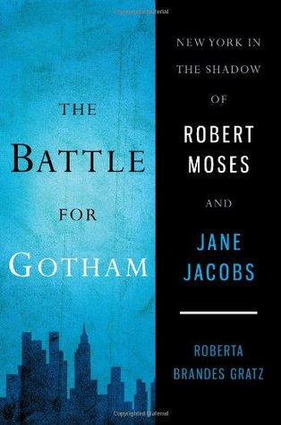 La batalla de Gotham: Nueva York a la sombra de Robert Moses y Jane Jacobs