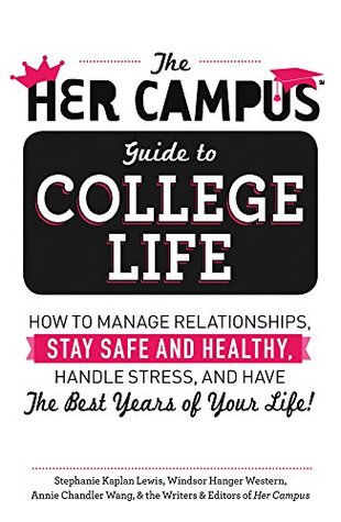 El Her Campus Guía para la vida universitaria: Cómo manejar las relaciones, mantenerse a salvo y saludable, manejar el estrés y tener los mejores años de su vida