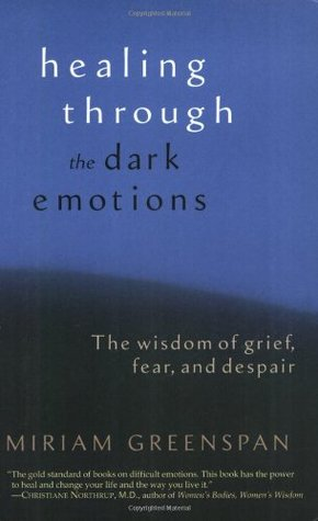 La curación a través de las emociones oscuras: La sabiduría del dolor, el miedo y la desesperación