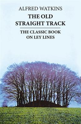 The Old Straight Track: Sus Mounds, Beacons, Moats, Sites y Mark Stones