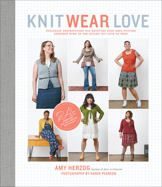 Knit Wear Love: infalible Instrucciones para hacer punto su mejor-Fitting Sweaters Ever en los estilos que te gusta usar