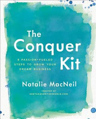 The Conquer Kit: 8 Passion-Fueled Steps para hacer crecer su negocio ideal