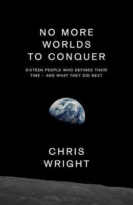 No más mundos a conquistar: dieciséis personas que definieron su tiempo - y qué hicieron después
