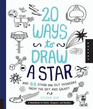 20 Maneras de Dibujar una Estrella y 44 Otras Maravillas Far-Out del Cielo y la Galaxia: Un Sketchbook para Artistas, Diseñadores y Doodlers