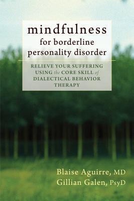 Mindfulness para el trastorno borderline de la personalidad: Relaje su sufrimiento usando la habilidad de la base de la terapia dialéctica del comportamiento