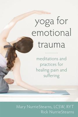Yoga para el trauma emocional: Meditaciones y prácticas para curar el dolor y el sufrimiento