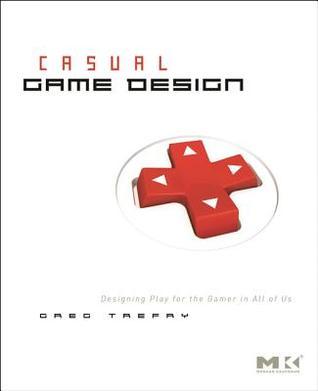 Casual Game Design: Diseño de juego para el jugador en todos nosotros