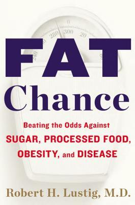 Fat Chance: batir las probabilidades contra el azúcar, alimentos procesados, obesidad y enfermedades
