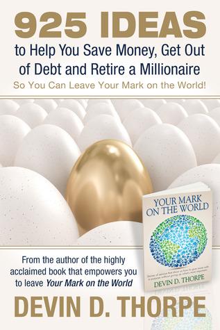 925 ideas para ayudarle a ahorrar dinero, salir de la deuda y retirarse a un millonario para que pueda dejar su marca en el mundo!