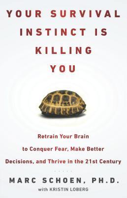 Tu instinto de supervivencia te está matando: rehúmina tu cerebro para vencer el miedo, tomar mejores decisiones y prosperar en el siglo XXI