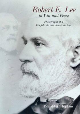 Robert E. Lee en Guerra y Paz: La Historia Fotográfica de un Icono Confederado y Americano