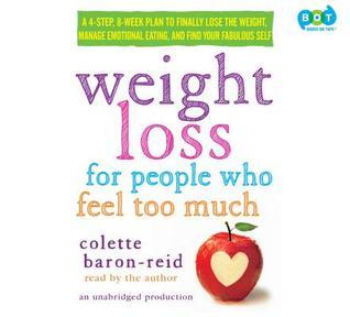 Pérdida de peso para las personas que sienten demasiado: un plan de 4 pasos, 8 semanas para finalmente perder el peso, administrar comer emocional y encontrar su auto fabuloso