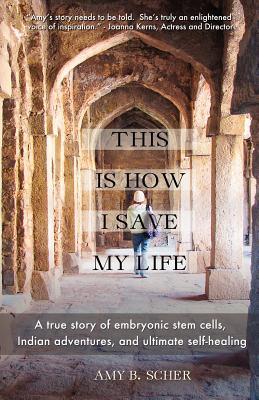 Ésta es cómo ahorro mi vida: Una historia verdadera de las células de vástago embrionarias, de las aventuras india, y de la auto-curación final