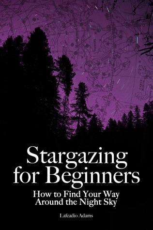 Stargazing para principiantes: Cómo encontrar su camino alrededor del cielo nocturno