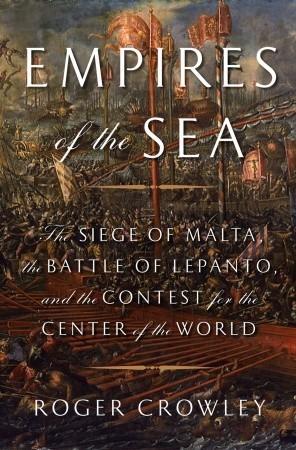 Imperios del Mar: El Cerco de Malta, la Batalla de Lepanto, y el Concurso para el Centro del Mundo