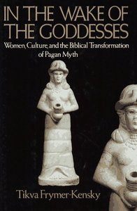 En la estela de las diosas: las mujeres, la cultura y la transformación bíblica del mito pagano