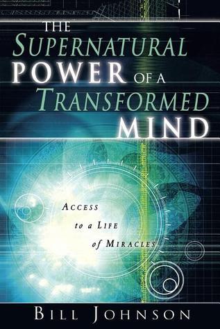 El poder sobrenatural de una mente transformada: acceso a una vida de milagros