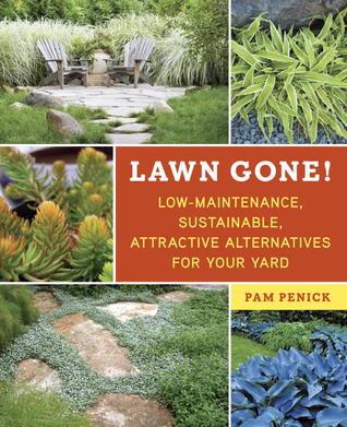 Lawn Gone !: Bajo mantenimiento, alternativas sostenibles y atractivas para su patio