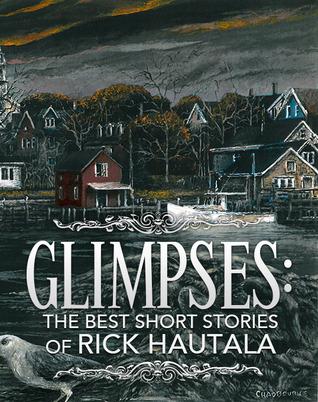 Glimpses: Las mejores historias cortas de Rick Hautala
