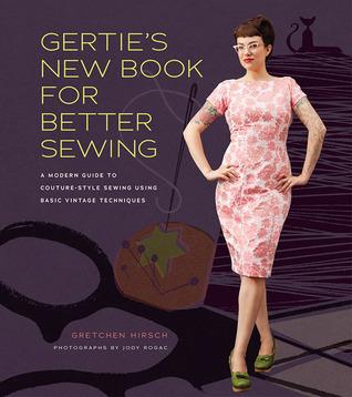 El nuevo libro de Gertie para una mejor costura: una guía moderna para costura estilo costura con técnicas básicas de la vendimia