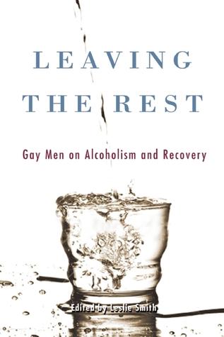 Dejando el resto: Los hombres gay sobre el alcoholismo y la sobriedad